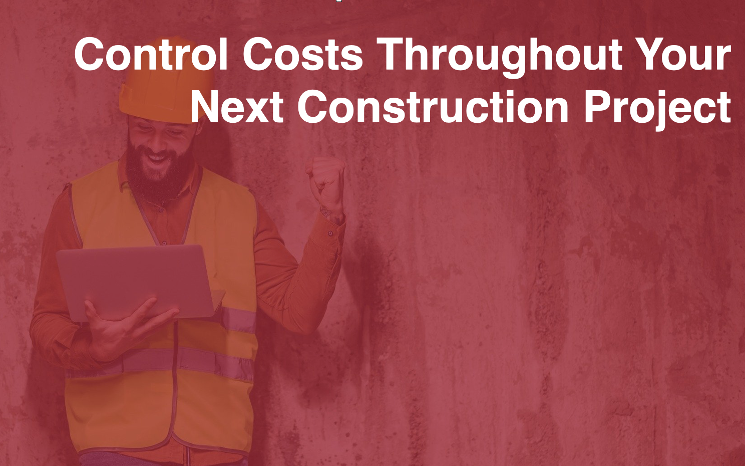 Control Costs Throughout Your Next Construction Project